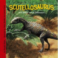 Scutellosaurus and Other Small Dinosaurs by Dougal Dixon.