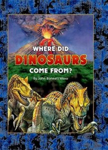 Where Did Dinosaurs Come From? by John Wexo